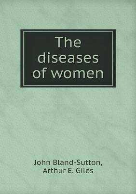 The Diseases of Women by John Bland-Sutton