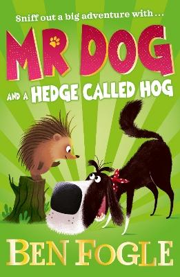 Mr Dog and a Hedge Called Hog (Mr Dog) by Ben Fogle