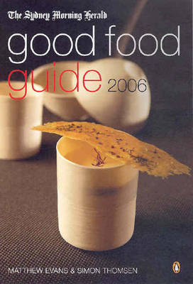 The Sydney Morning Herald Good Food Guide: 2006 by Matthew Evans