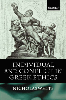 Individual and Conflict in Greek Ethics by Nicholas White