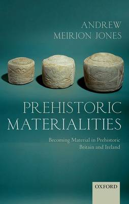 Prehistoric Materialities by Andrew Meirion Jones