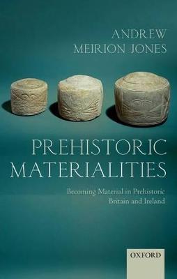 Prehistoric Materialities by Andrew Meirion Jones