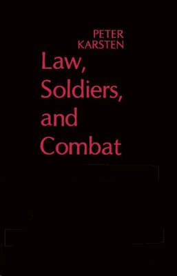 Law, Soldiers, and Combat by Peter Karsten