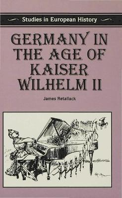 Germany in the Age of Kaiser Wilhelm II by James Retallack
