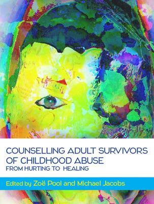 Counselling Adult Survivors of Childhood Abuse: From Hurting To Healing by Michael T. Jacobs