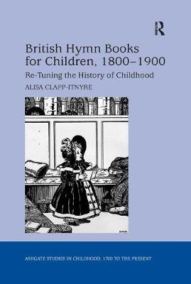 British Hymn Books for Children, 1800-1900: Re-Tuning the History of Childhood book