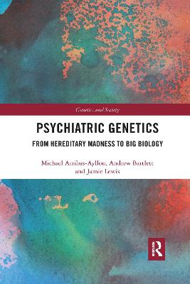 Psychiatric Genetics: From Hereditary Madness to Big Biology by Michael Arribas-Ayllon