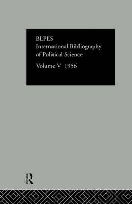 International Bibliography of Political Science Volume 5 by Compiled by the British Library of Political and Economic Science