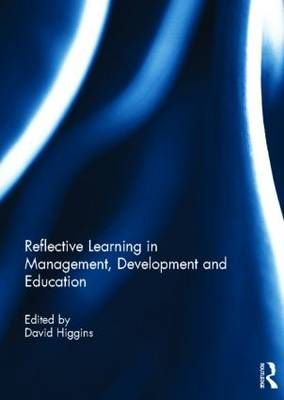 Reflective Learning in Management, Development and Education by David Higgins