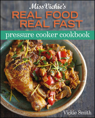 Miss Vickie's Real Food, Real Fast Pressure Cooker Cookbook by Vicki Smith
