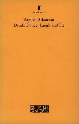 Drink, Dance, Laugh and Lie by Samuel Adamson