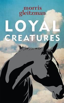 Loyal Creatures by Morris Gleitzman