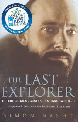 Last Explorer: Hubert Wilkins - Australia's Unknown Hero by Simon Nasht