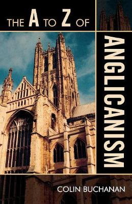 The A to Z of Anglicanism by Colin Buchanan