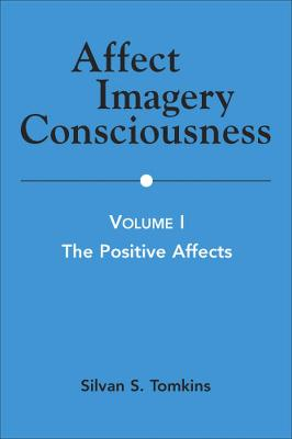 Affect Imagery Consciousness, Volume I by Silvan S. Tomkins