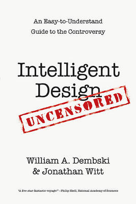 Intelligent Design Uncensored by William A. Dembski