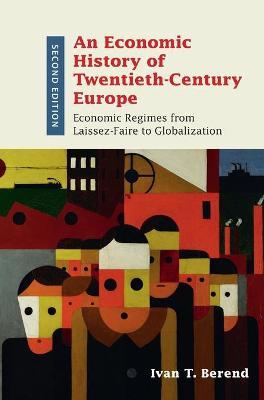 An Economic History of Twentieth-Century Europe by Ivan T. Berend
