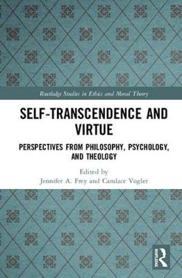 Self-Transcendence and Virtue: Perspectives from Philosophy, Psychology, and Theology by Candace Vogler
