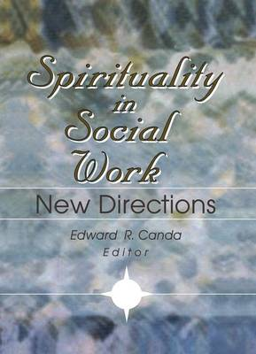Spirituality in Social Work by Edward R. Canda