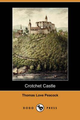 Crotchet Castle (Dodo Press) by Thomas Love Peacock