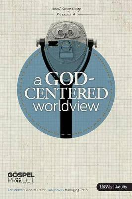 Gospel Project for Adults: A God-Centered Worldview by Mary Jo Sharp