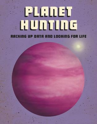 Planet Hunting: Racking Up Data and Looking for Life by Andrew Langley