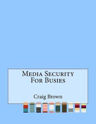 Media Security for Busies by Craig Brown