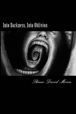 Into Darkness, Into Oblivion by David Morin