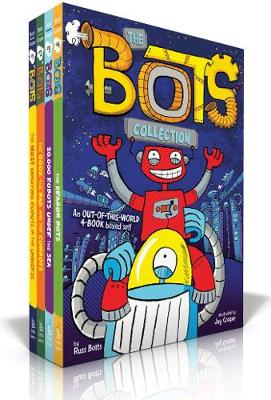 The Bots Collection: The Most Annoying Robots in the Universe; The Good, the Bad, and the Cowbots; 20,000 Robots Under the Sea; The Dragon Bots by Russ Bolts