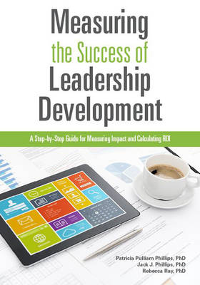 Measuring The Success of Leadership Development by Patricia Pulliam Phillips