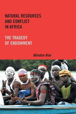 Natural Resources and Conflict in Africa by Abiodun Alao