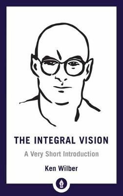 Integral Vision: A Very Short Introduction by Ken Wilber