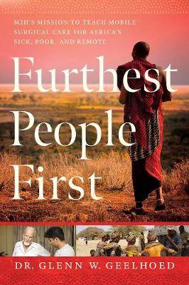 Furthest People First: M2H's Mission to Provide Mobile Surgical Care to Africa's Sick, Poor, and Remote by Dr. Glenn Geelhoed