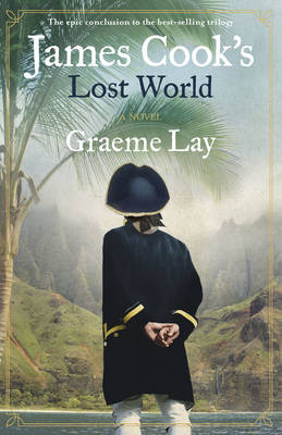 James Cook's Lost World by Graeme Lay