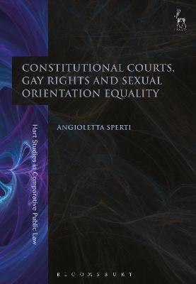 Constitutional Courts, Gay Rights and Sexual Orientation Equality by Angioletta Sperti