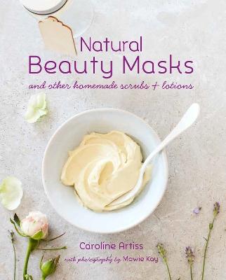 Natural Beauty Masks by Caroline Artiss