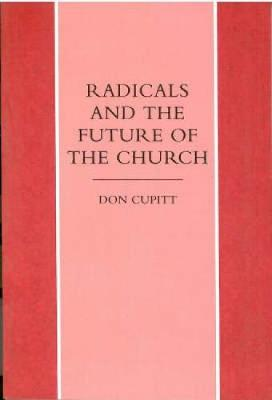 Radicals and the Future of the Church by Don Cupitt