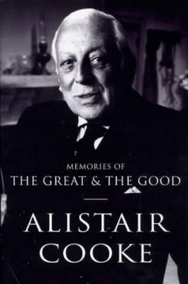 MEMORIES OF THE GREAT & THE GOOD by Alistair Cooke