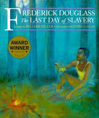 Frederick Douglass & The Last Days Of Slavery by William Miller
