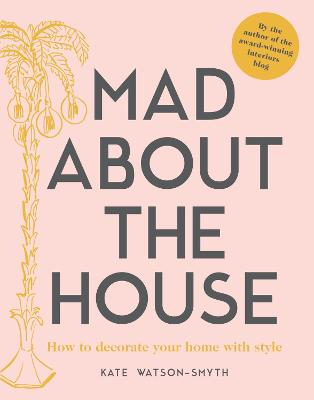 Mad about the House by Kate Watson-Smyth