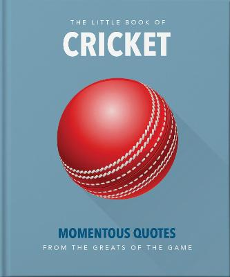 The Little Book of Cricket: Great quotes off the middle of the bat by Orange Hippo!
