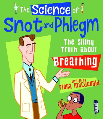 The Science Of Snot & Phlegm by Fiona Macdonald