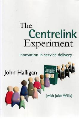 The Centrelink Experiment: Innovation in Service Delivery by John Halligan
