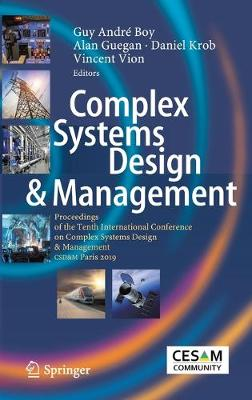 Complex Systems Design & Management: Proceedings of the Tenth International Conference on Complex Systems Design & Management, CSD&M Paris 2019 by Guy Andre Boy