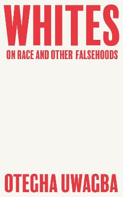 Whites: On Race and Other Falsehoods book