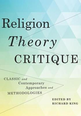 Religion, Theory, Critique: Classic and Contemporary Approaches and Methodologies book