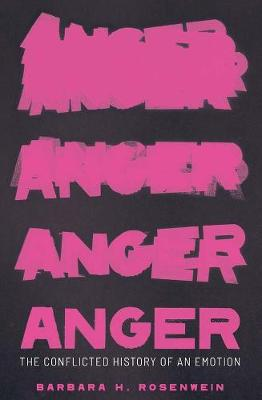 Anger: The Conflicted History of an Emotion by Barbara H. Rosenwein