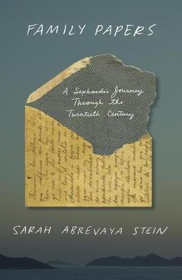 Family Papers: A Sephardic Journey Through the Twentieth Century by Sarah Abrevaya Stein