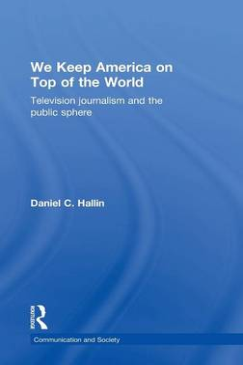 We Keep America on Top of the World by Daniel C. Hallin