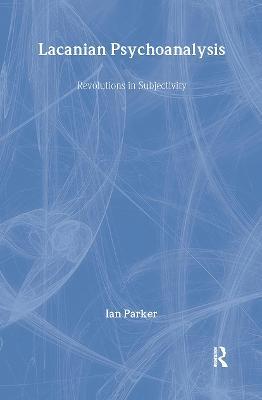 Lacanian Psychoanalysis by Ian Parker